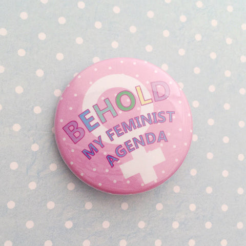 Behold My Feminist Agenda Button Badge