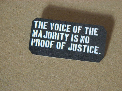The Voice Of The Majority Is No Proof Of Justice Pin