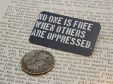 No One Is Free When Others Are Oppressed Pin