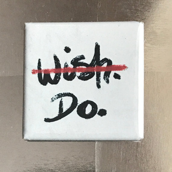 Wish. Do. Fridge Magnet in White