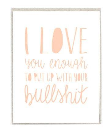 I Love You Enough to Put Up with Your Bullshit Greeting Card