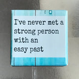 I've Never Met a Strong Person With an Easy Past Fridge Magnet