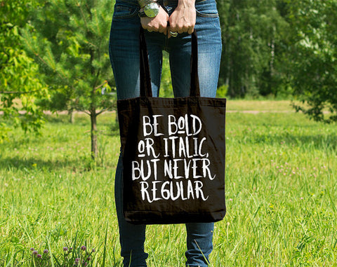 Be Bold Or Italic But Never Regular Tote Bag in Black and White