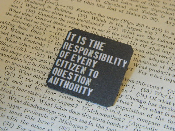 It Is The Responsibility Of Every Citizen To Question Authority Pin
