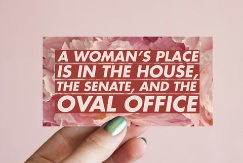 A Woman's Place is in The House, The Senate and The Oval Office Vinyl Sticker in Pink