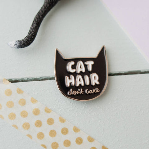 Cat Hair Don't Care Enamel Pin