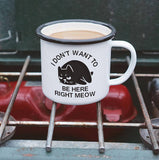 I Don't Want to Be Here Right Meow Enamel Camping Coffee Mug in White and Black Cat