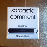 Sarcastic Comment Loading Fridge Magnet