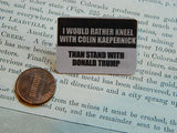 I Would Rather Kneel with Colin Kaepernick Lapel Pin