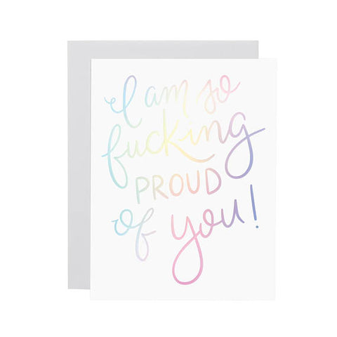 I am So F*cking Proud of You Rainbow Holograph Greeting Card