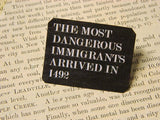 The Most Dangerous Immigrants Arrived in 1492 Lapel Pin in Black and White