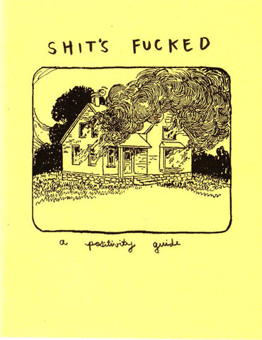 Shit's Fucked: A Positivity Guide by Gina Sarti