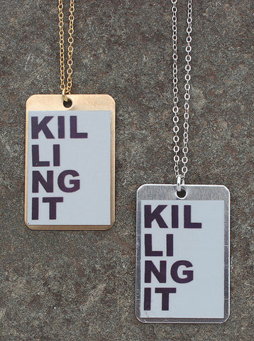 KILLING IT Necklace in Brass or Aluminum