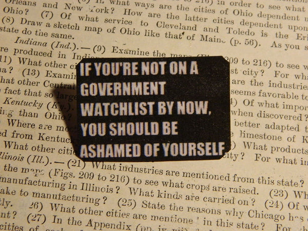 If You're Not on a Government Watchlist by Now Tin Pin in Black and White