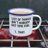List of Things Ain't Nobody Got Time For Enamel Camping Coffee Mug