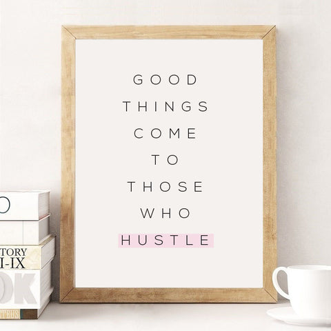 Good Things Come To Those Who Hustle Motivational Art Print