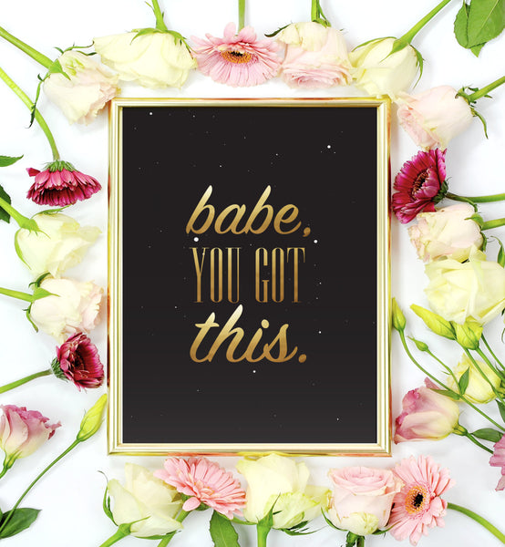 Babe You Got This Motivational Mini Art Print in Black and Gold