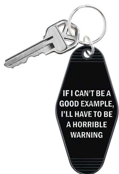 If I Can't Be A Good Example, I'll Have To Be A Horrible Warning Keychain in Black and White