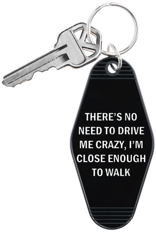 There's No Need To Drive Me Crazy Keychain in Black and White