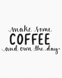 Make Some Coffee and Own the Day Wall Art by Dayna Lee in Black and White