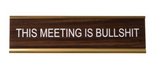 This Meeting is Bullsh*t Nameplate in Gold and Wood