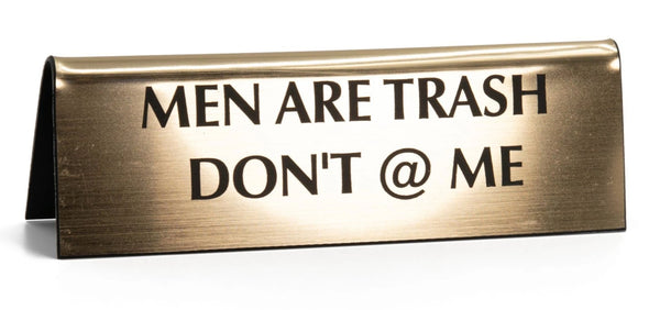 Men Are Trash Don't @ Me in Metallic Gold Nameplate Desk Sign