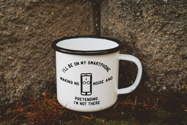 I'll Be On My Smartphone, Pretending I'm Not Here Enamel Camping Coffee Mug
