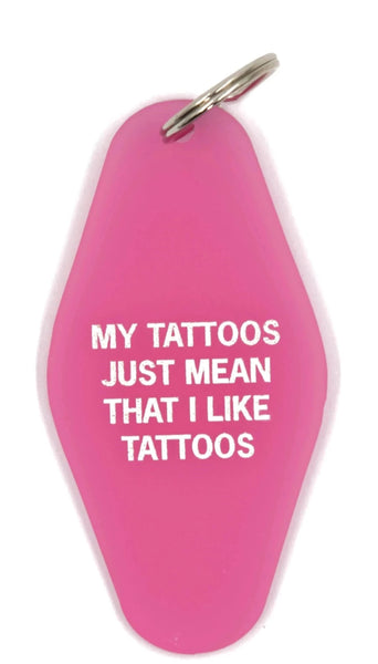 My Tattoos Just Mean That I Like Tattoos Motel Style Keychain in Translucent Pink