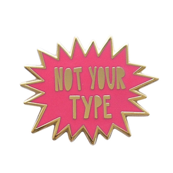 Not Your Type Enamel Pin in Pink and Gold
