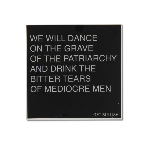 Dance on the Grave of the Patriarchy and Drink the Bitter Tears of Mediocre Men Sticker in Black and Dove Gray