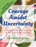 Courage Amidst Uncertainty Coaching Package with Katie Dutcher