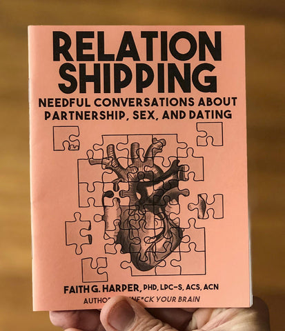 Relationshipping: Needful Conversations About Partnership, Sex, and Dating Zine