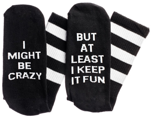 I Might Be Crazy... But At Least I Keep It Fun Socks in Black and White