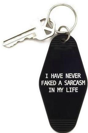 I Have Never Faked A Sarcasm In My Life Keychain
