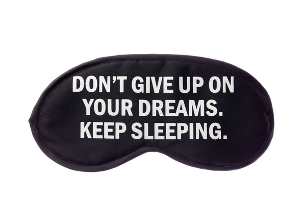 Don't Give Up On Your Dreams, Keep Sleeping Sleep Mask in Black and White