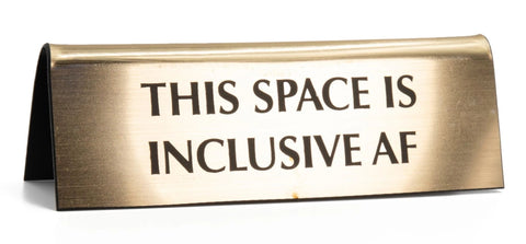 This Space Is Inclusive AF in Metallic Gold Nameplate Desk Sign
