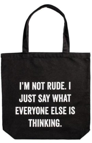I'm Not Rude. I Just Say What Everyone Else Is Thinking. Tote Bag in Black and White Lettering