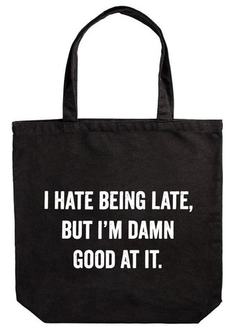 I Hate Being Late, But I'm Damn Good At It. Tote Bag in Black and White Lettering