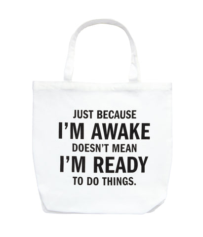 Just Because I'm Awake Doesn't Mean I'm Ready To Do Things Tote Bag