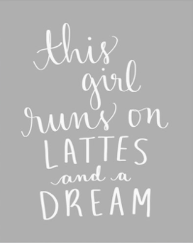 This Girl Runs on Lattes and a Dream Wall Art by Dayna Lee