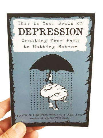 This is Your Brain on Depression: Creating Your Path To Getting Better by Dr. Faith G. Harper - Expanded Version