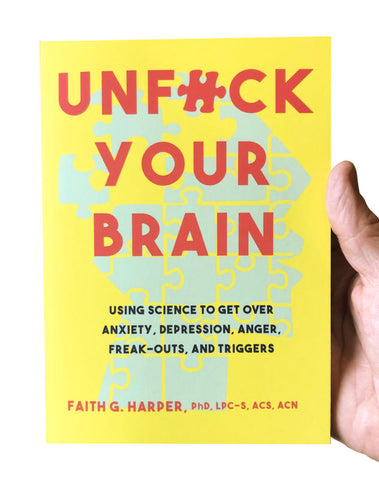 Unfuck Your Brain: Using Science to Get Over Anxiety, Depression, Anger, Freak-outs, and Triggers Book