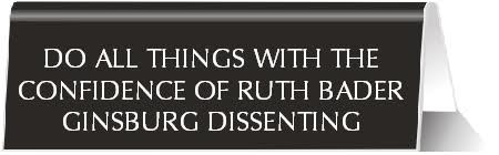 Do All Things With The Confidence of Ruth Bader Ginsburg Dissenting Nameplate Desk Sign in Black
