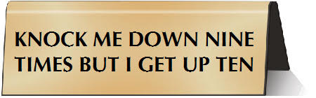 Knock Me Down Nine Times But I Get Up Ten Nameplate Desk Sign in Gold