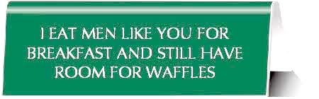I Eat Men Like You For Breakfast And Still Have Room For Waffles Mint Nameplate Desk Sign