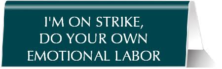I'm On Strike, Do Your Own Emotional Labor Nameplate Desk Sign in Emerald