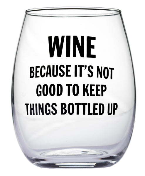 Wine Because It's Not Good To Keep Things Bottled Up Stemless Wine Glass