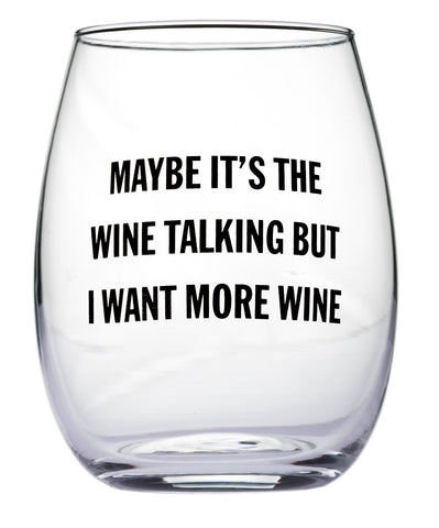Maybe It's The Wine Talking But I Want More Wine Stemless Wine Glass