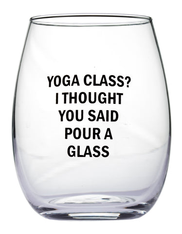 Yoga Class? I Thought You Said Pour A Glass Stemless Wine Glass