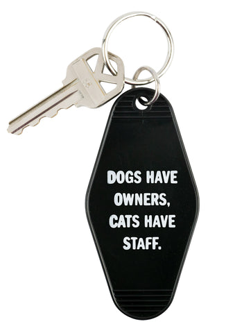 Dogs Have Owners, Cats Have Staff. Keychain in Black